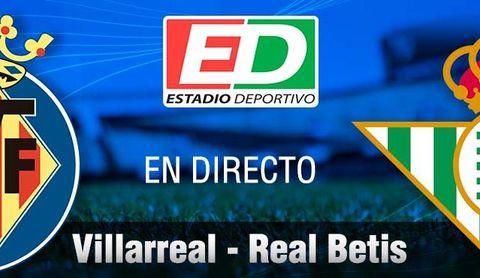 Villarreal - Real Betis en directo: crónica, resultado,goles y minuto a minuto